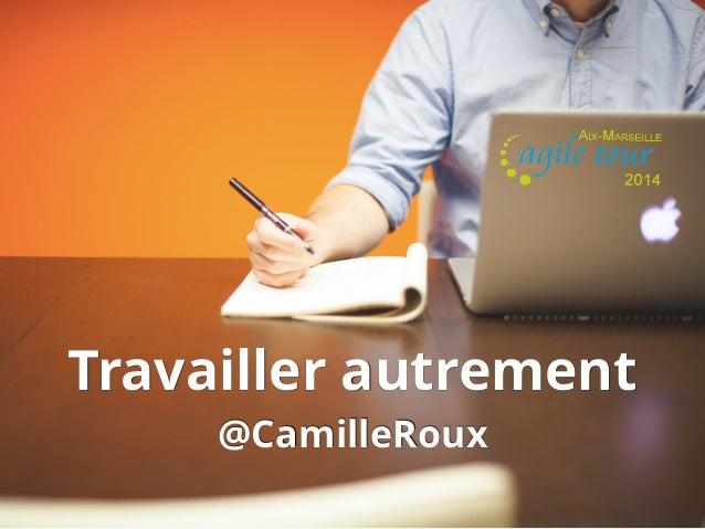 Travailler autrement @CamilleRoux