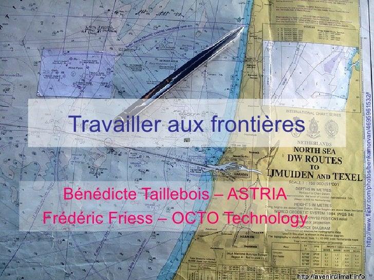 http://www.flickr.com/photos/benkamorvan/4695961532/    Travailler aux frontières     Bénédicte Taillebois – ASTRIA Frédér...