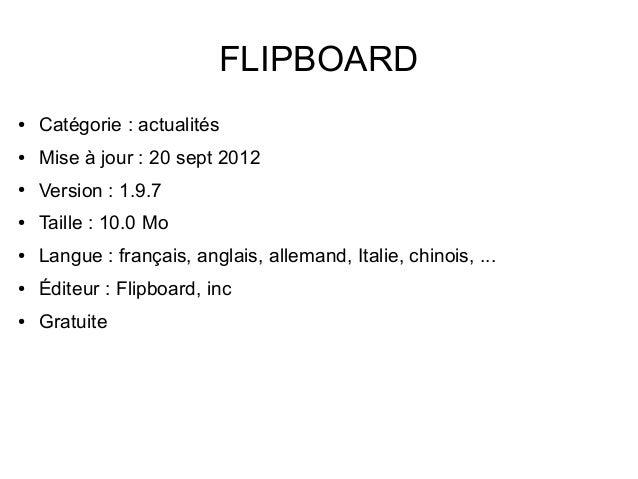 FLIPBOARD●   Catégorie : actualités●   Mise à jour : 20 sept 2012●   Version : 1.9.7●   Taille : 10.0 Mo●   Langue : franç...