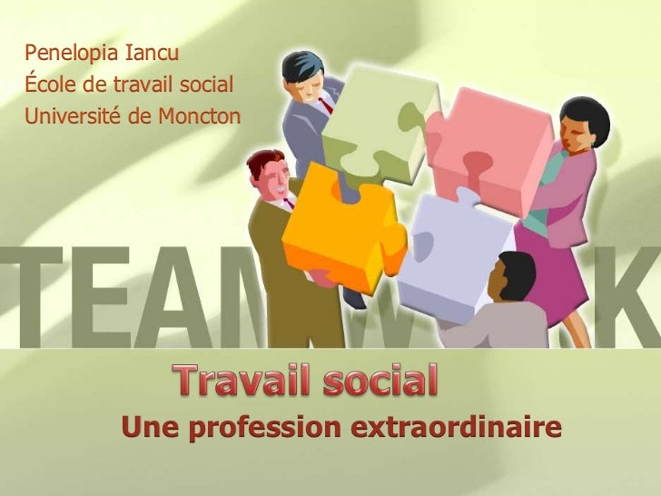 Penelopia Iancu<br />École de travail social<br />Université de Moncton<br />Travail social<br />Une profession extraordin...