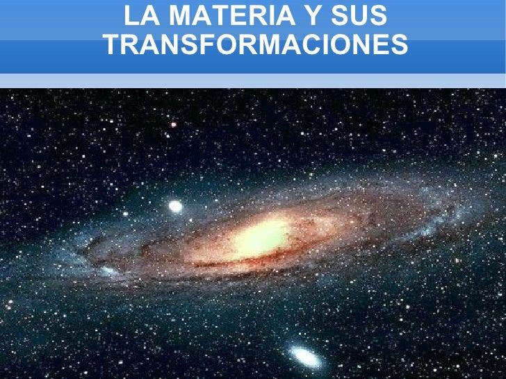 LA MATERIA Y SUS TRANSFORMACIONES