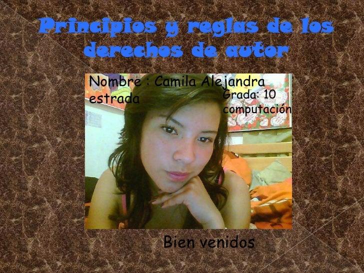 Principios y reglas de los    derechos de autor    Nombre : Camila Alejandra    estrada            Grada: 10              ...