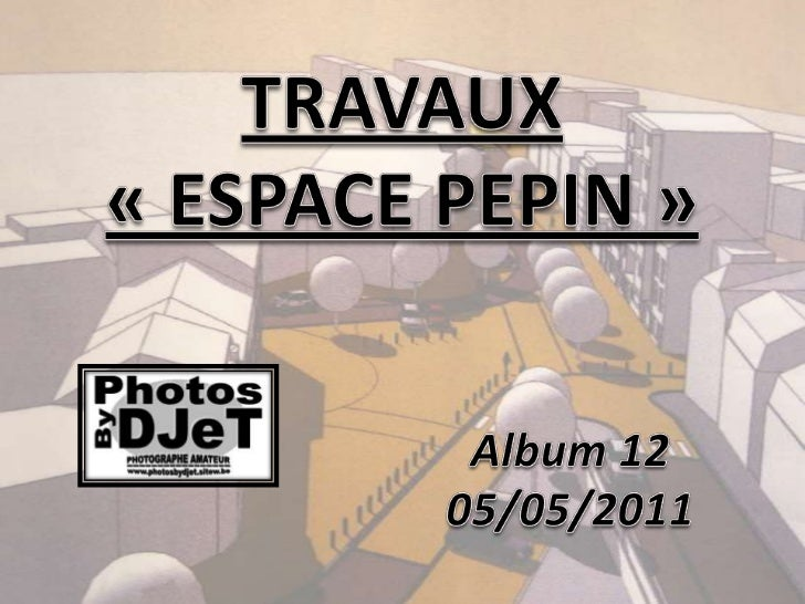 TRAVAUX«ESPACE PEPIN»<br />Album12<br />05/05/2011<br />