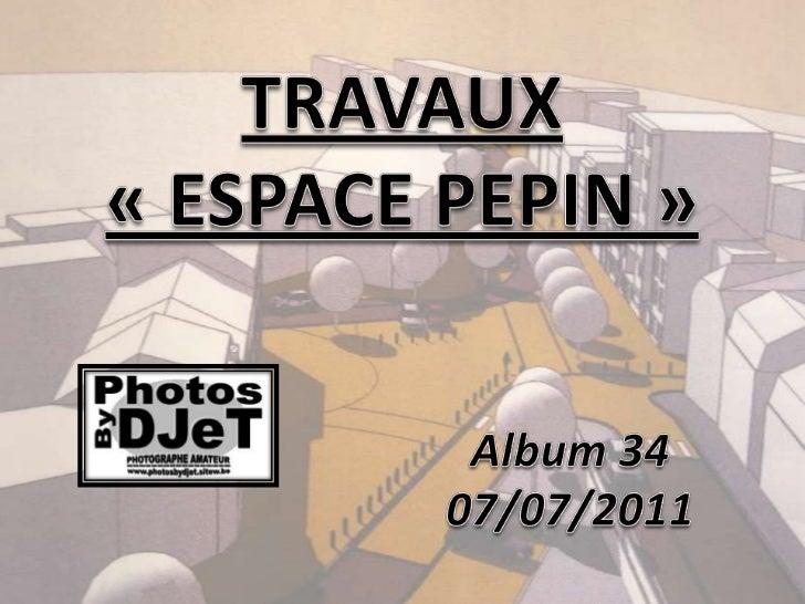 TRAVAUX«ESPACE PEPIN»<br />Album34<br />07/07/2011<br />