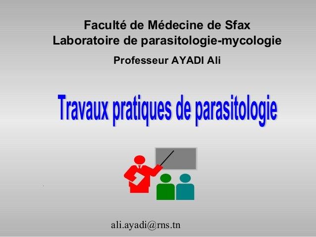 Faculté de Médecine de SfaxLaboratoire de parasitologie-mycologie          Professeur AYADI Ali         ali.ayadi@rns.tn