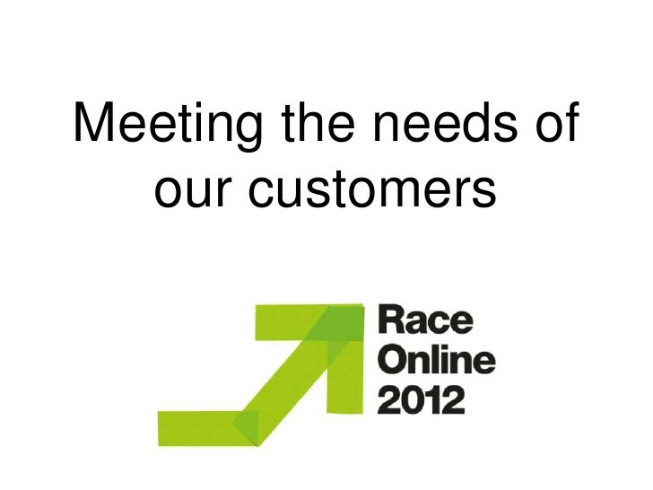 Meeting the needs of<br />our customers<br />