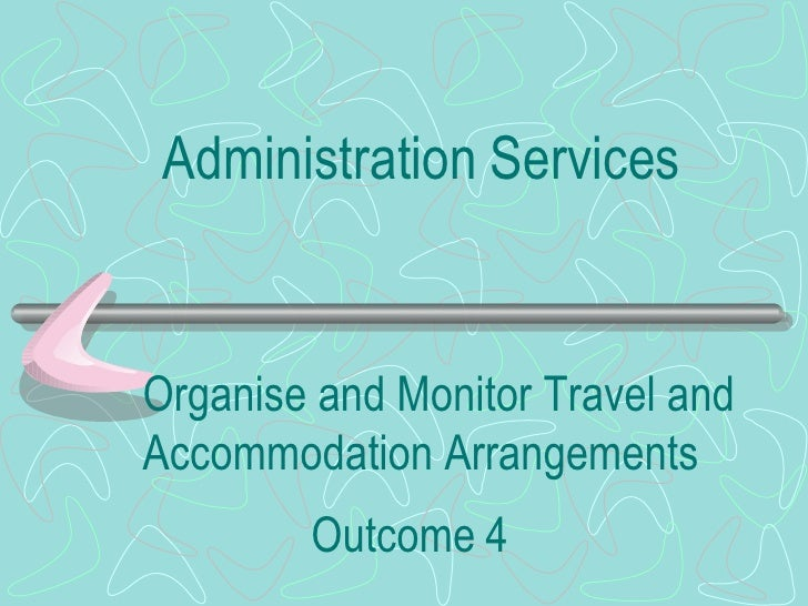 Organise and Monitor Travel and Accommodation Arrangements Outcome   4 Administration   Services