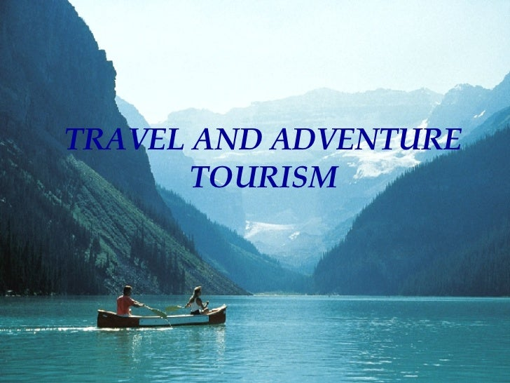 TRAVEL AND ADVENTURE TOURISM