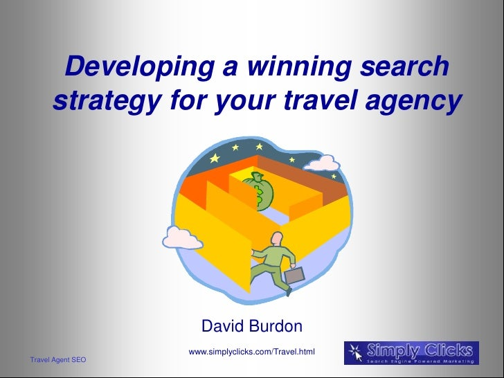 Developing a winning search      strategy for your travel agency                      David Burdon                   www.s...