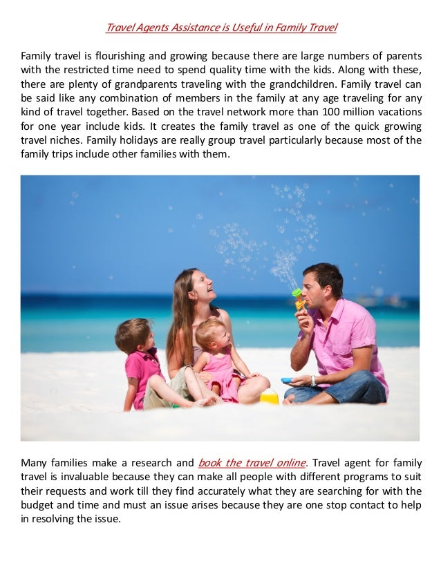 Travel Agents Assistance is Useful in Family TravelFamily travel is flourishing and growing because there are large number...