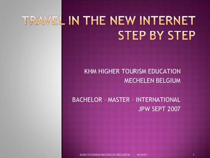 KHM HIGHER TOURISM EDUCATION MECHELEN BELGIUM BACHELOR – MASTER – INTERNATIONAL JPW SEPT 2007