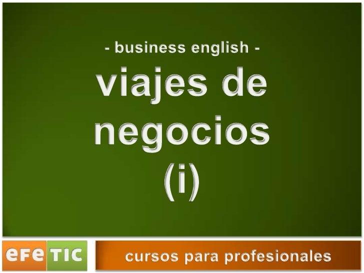 - business english - <br />viajes de negocios<br />(i)<br />cursos para profesionales<br />