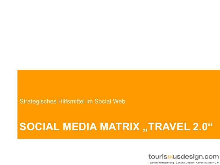 "Social media Matrix ""travel 2.0""<br />Strategisches Hilfsmittel im Social Web<br />"