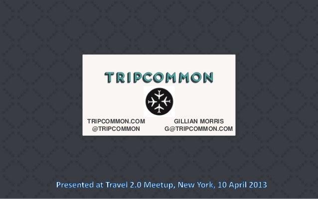 TRIPCOMMON.COM     GILLIAN MORRIS @TRIPCOMMON     G@TRIPCOMMON.COM