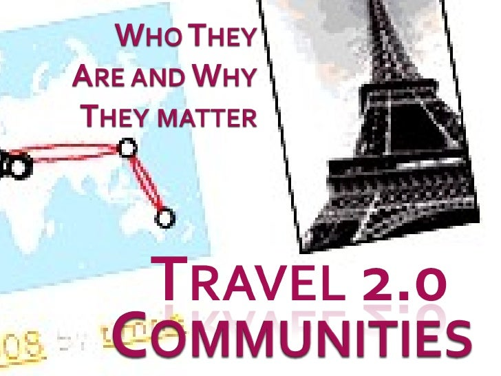 Travel 2.0 Communities: Who they are and why they matter