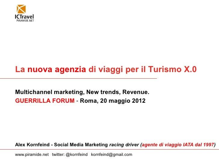 La nuova agenzia di viaggi per il Turismo X.0Multichannel marketing, New trends, Revenue.GUERRILLA FORUM - Roma, 20 maggio...
