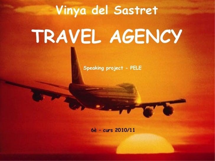 Vinya del Sastret TRAVEL AGENCY 6è – curs 2010/11 Speaking project - PELE