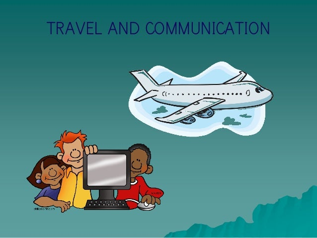 Travel and communication
