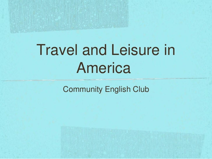 Travel and Leisure in     America    Community English Club