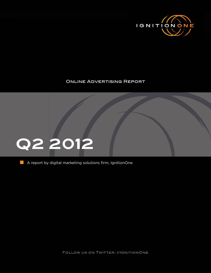 Online Advertising ReportQ2 2012■   A report by digital marketing solutions firm, IgnitionOne                       Follow...
