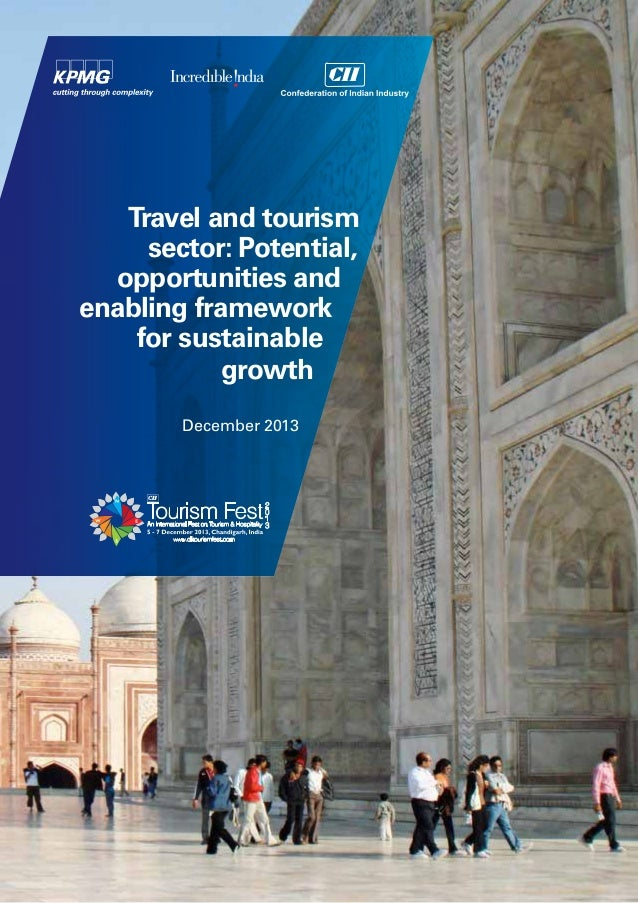 Travel and tourism sector: Potential, opportunities and enabling framework for sustainable growth December 2013