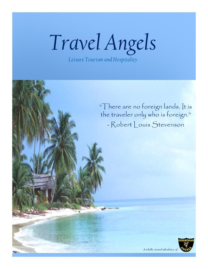 "Travel Angels   Leisure Tourism and Hospitality                    ""There are no foreign lands. It is                the t..."