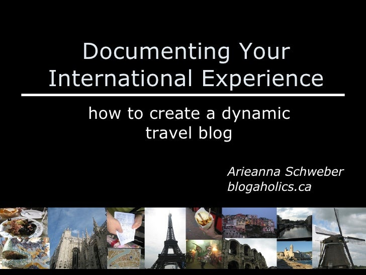 Documenting Your International Experience how to create a dynamic travel blog Arieanna Schweber blogaholics.ca