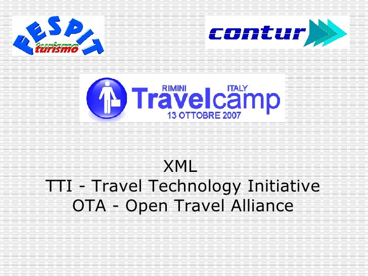 XML  TTI - Travel Technology Initiative OTA - Open Travel Alliance