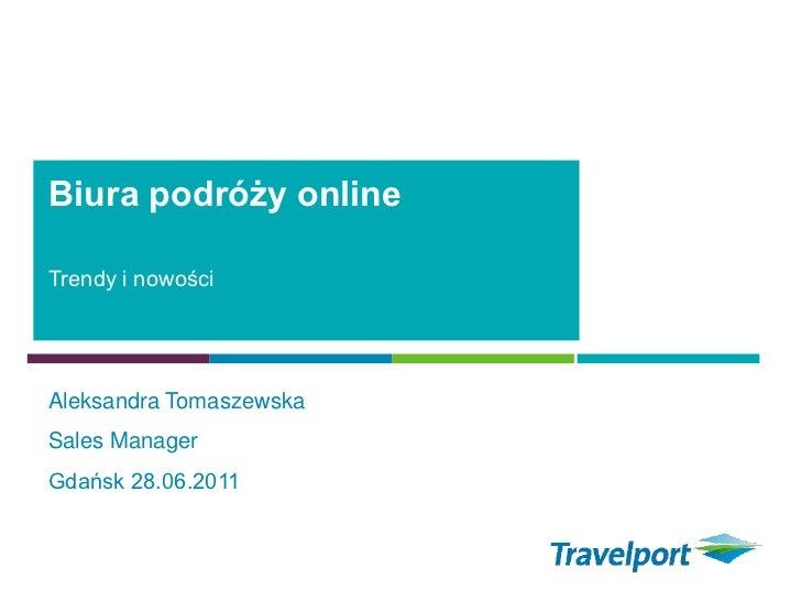 Biura podróży onlineTrendy i nowościAleksandra TomaszewskaSales ManagerGdańsk 28.06.2011