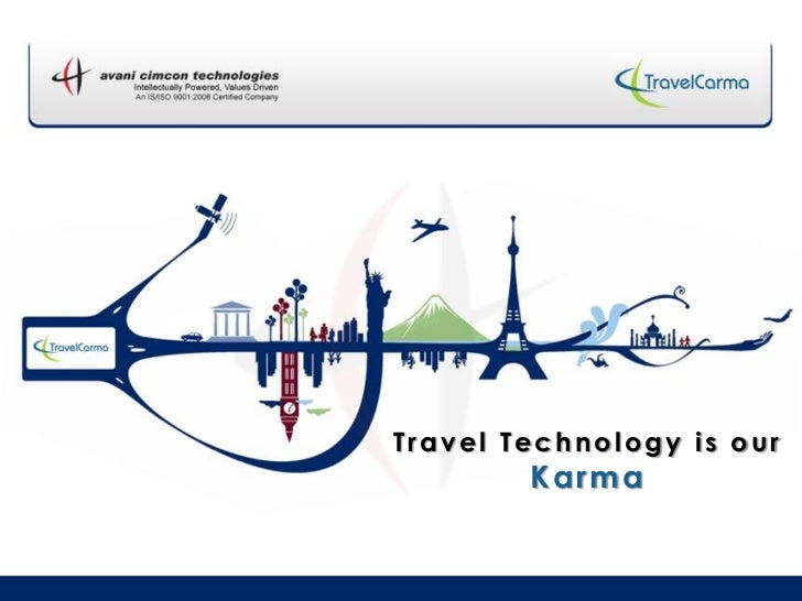 Travel Technology is our        Karma
