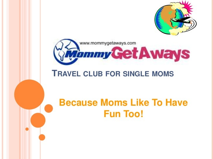 Travel club for single moms<br />Because Moms Like To Have Fun Too!<br />