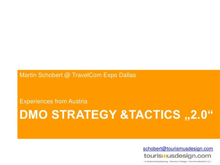 "DMO Strategy &Tactics ""2.0""<br />Martin Schobert @ TravelCom Expo Dallas<br />Experiences from Austria<br />schobert@touri..."