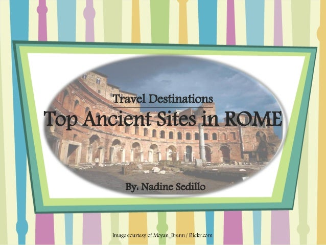Travel DestinationsTop Ancient Sites in ROME            By: Nadine Sedillo       Image courtesy of Moyan_Brenn / Flickr.com