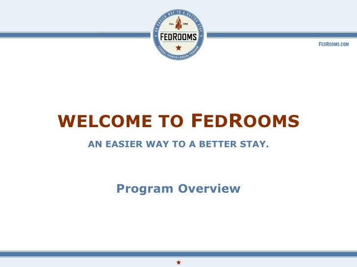 WELCOME TO  F ED R OOMS AN EASIER WAY TO A BETTER STAY. Program Overview