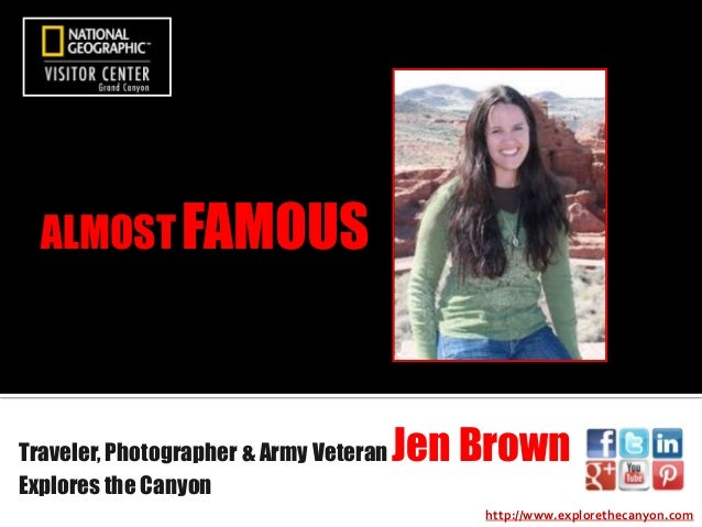 ALMOST FAMOUS  Traveler, Photographer & Army Veteran Explores the Canyon  Jen Brown http://www.explorethecanyon.com