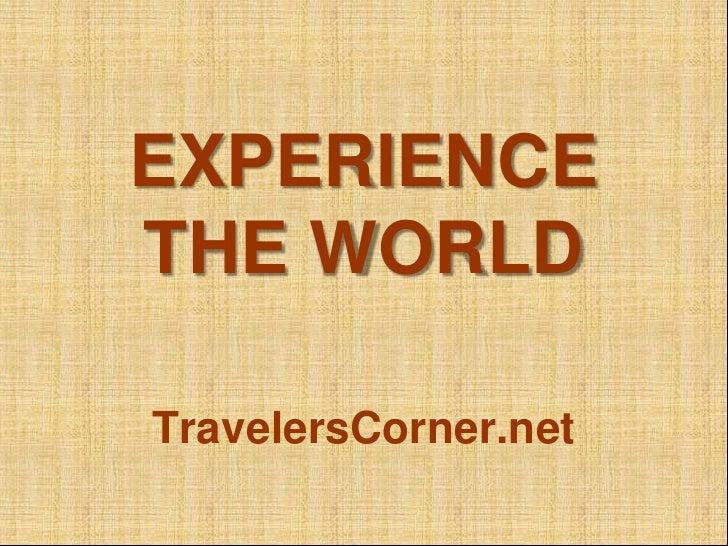 EXPERIENCETHE WORLD<br />TravelersCorner.net<br />