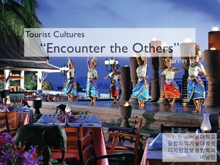 """Tourist Cultures    """"Encounter the Others""""                        2011. 09. 30"""