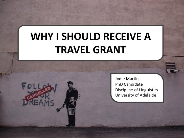 WHY I SHOULD RECEIVE A    TRAVEL GRANT               Jodie Martin               PhD Candidate               Discipline of ...