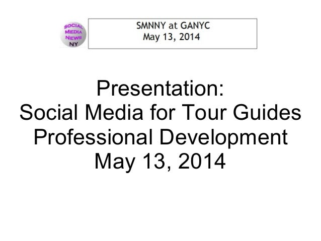 SMNNY @ GANYC Presentation: Social Media for Tour Guides Professional Development May 13, 2014