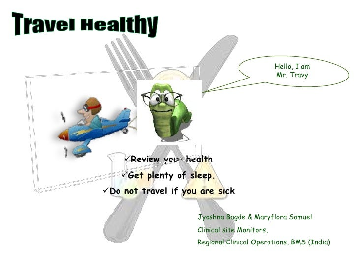 Travel Healthy<br />Hello, I am <br />Mr. Travy<br /><ul><li>Review your health