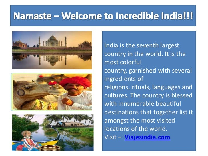 Namaste – Welcome to Incredible India!!! <br />India is the seventh largest country in the world. It is the most colorful ...