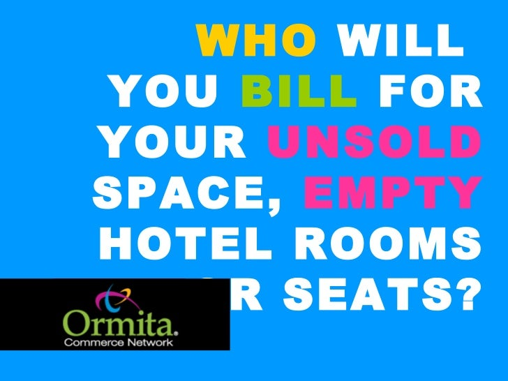 WHO  WILL  YOU  BILL  FOR YOUR  UNSOLD  SPACE,  EMPTY  HOTEL ROOMS OR SEATS?
