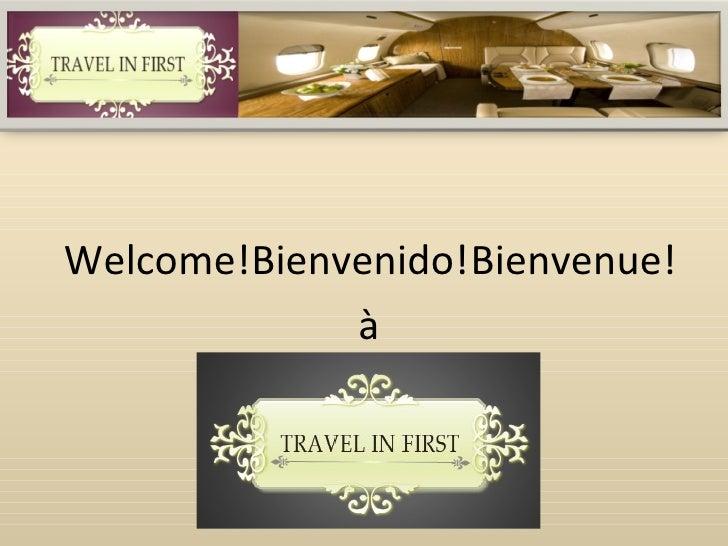 Welcome! Bienvenue! Bienvenido! à