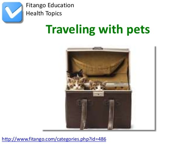 http://www.fitango.com/categories.php?id=486Fitango EducationHealth TopicsTraveling with pets