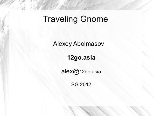 Traveling Gnome  Alexey Abolmasov      12go.asia    alex@12go.asia       SG 2012