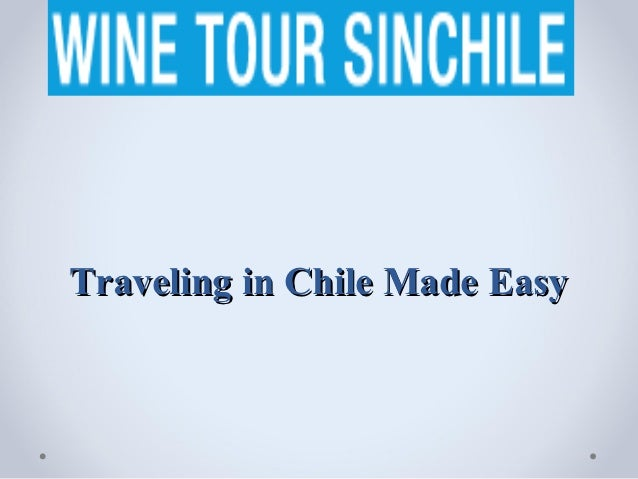Traveling in Chile Made Easy