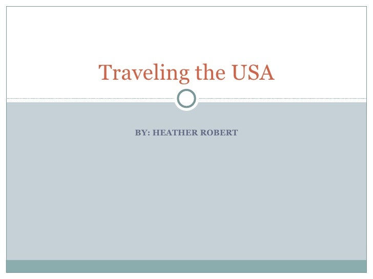 BY: HEATHER ROBERT Traveling the USA