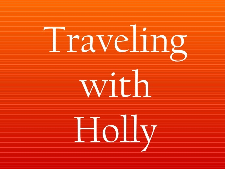 Traveling with holly