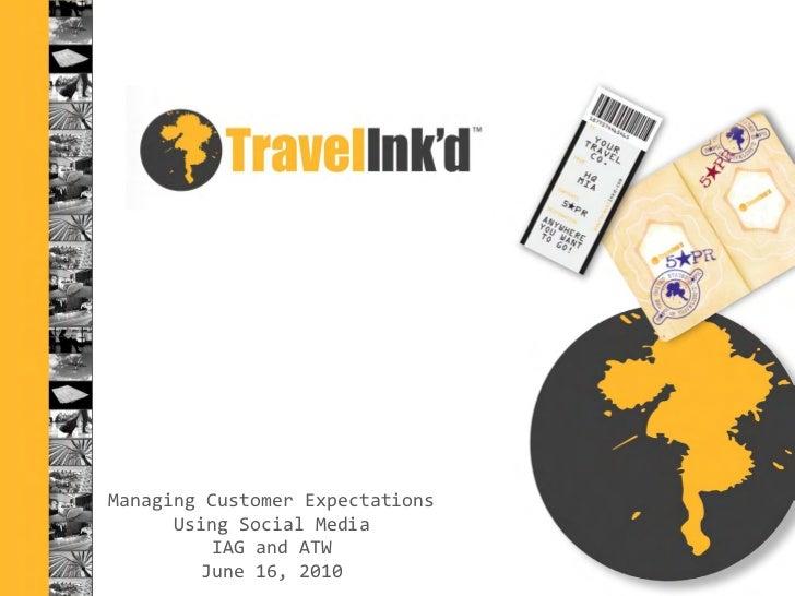 Managing Customer Expectations      Using Social Media          IAG and ATW         June 16, 2010