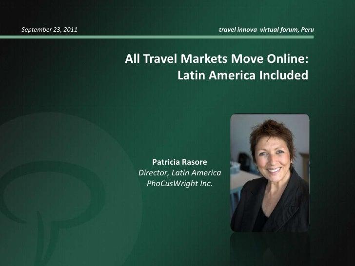 September 23, 2011                                    travel innova  virtual forum, Peru<br />All Travel Markets Move Onl...